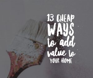 13 Cheap ways to add value to your home