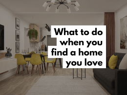 What to do when you find a home you love